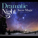 Dramatic Night -Snow Magic-/Various Artists