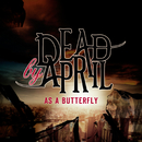 As A Butterfly/Dead by April