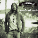 Give Her The World/Adam Eckersley Band