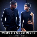 Where Did We Go Wrong?/Toni Braxton, Babyface