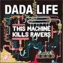 This Machine Kills Ravers/Dada Life
