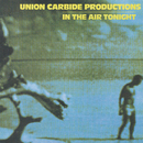 In the Air Tonight/Union Carbide Productions