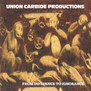 From Influence To Ignorance (Remastered 2013)/Union Carbide Productions