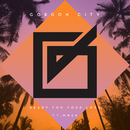 Ready For Your Love (feat. MNEK)/Gorgon City