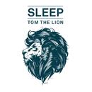 Sleep/Tom The Lion