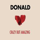 Crazy But Amazing/Donald