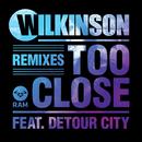 Too Close (Remixes) (feat. Detour City)/Wilkinson