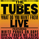What Do You Want From Live/The Tubes