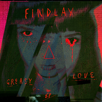 Greasy Love/Findlay