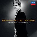 Benjamin Grosvenor: Chopin, Liszt, Ravel/Benjamin Grosvenor