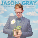 Love Will Have The Final Word/Jason Gray