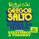 Samba Do Mundo (Fatboy Slim Presents Gregor Salto) (feat. Saxsymbol, Todorov)/Gregor Salto