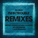 I'm In Trouble Remixes/Ida Redig