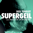 Supergeil (feat. Friedrich Liechtenstein)/Der Tourist