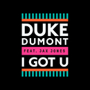 I Got U (feat. Jax Jones)/Duke Dumont
