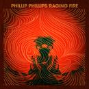 Raging Fire/Phillip Phillips