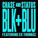 Blk & Blu (Remixes) (feat. Ed Thomas)/Chase & Status