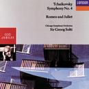 Tchaikovsky: Symphony No.4, Romeo and Juliet/Chicago Symphony Orchestra, Sir Georg Solti