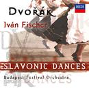 Dvorak: Slavonic Dances/Budapest Festival Orchestra, Iván Fischer