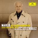 Mahler: Des Knaben Wunderhorn; Adagio from Symphony No.10/Magdalena Kozená, Christian Gerhaher, The Cleveland Orchestra, Pierre Boulez