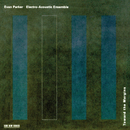 Toward The Margins/Evan Parker Electro-Acoustic Ensemble