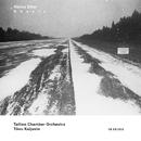 ヘイノ・エッレル:作品集/Tõnu Kaljuste, Tallin Chamber Orchestra