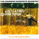 H.R. Is A Dirty Guitar Player/The Howard Roberts Quartet