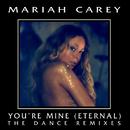 You're Mine (Eternal) (The Dance Remixes)/MARIAH CAREY