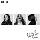 If I Could Change Your Mind/HAIM