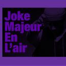 Majeur En L'Air/Joke
