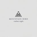 Violent Night/Mountain Bird