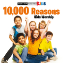 10,000 Reasons Kids Worship/Worship Together Kids
