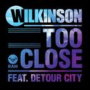 Too Close (feat. Detour City)/Wilkinson
