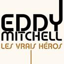 Les Vrais Héros/Eddy Mitchell