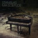 Ma Solitude/Stanislas