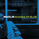 Shades Of Blue: Madlib Invades Blue Note/Madlib