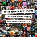 Tausend Wirre Worte - Lieblingslieder 2002-2010/Wir Sind Helden