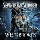 We Are The Broken/Seventh Day Slumber