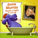 There's A Hippo In My Tub/Anne Murray