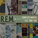 Complete Rarities - I.R.S. 1982-1987/R.E.M.