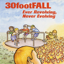 Ever Revolving, Never Evolving/30footFALL