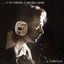 ...E No Entanto É Preciso Cantar/Carlos Lyra