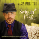 Swingin' On A Star - A Jazz Piano Tribute To The Great Male Crooners Of The 20th Century/Mason Embry Trio