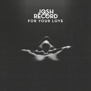 For Your Love (EP)/Josh Record