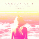 Here For You (Remixes) (feat. Laura Welsh)/Gorgon City