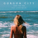 Here For You (feat. Laura Welsh)/Gorgon City