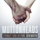 Stronger Than Ever (Radio Edit) (feat. Eden Martin)/Muttonheads