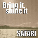 Bring It, Shine It/Safari
