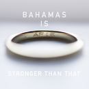 Stronger Than That/Bahamas