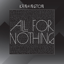 All For Nothing/Kensington